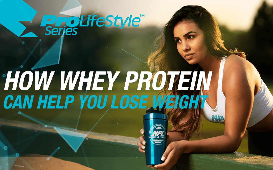 HOW WHEY PROTEIN CAN HELP YOU LOSE WEIGHT